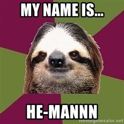 Just-Lazy-Sloth - My NAME IS... HE-MANnn