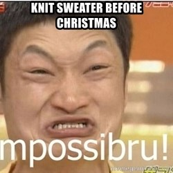 Impossibru Guy - Knit sweater before christmas