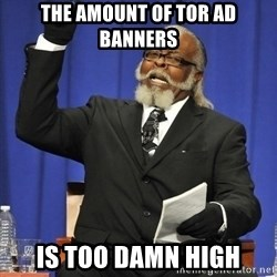 Rent Is Too Damn High - The amount of tor ad banners is too damn high