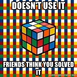 Typical_cuber - Doesn't use it Friends think you solved it