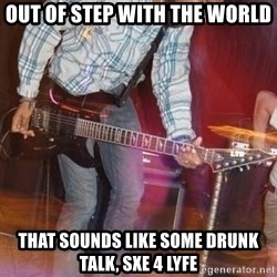 Pop Punk Bro - Out Of STEP WITH THE WORLD THAT SOUNDS LIKE SOME DRUNK TALK, SXE 4 LYFE