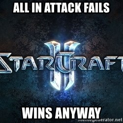 Wtf starcraft - ALL IN ATTACK FAILS WINS ANYWAY