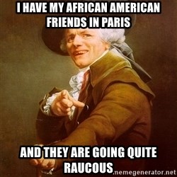 Joseph Ducreux - I have my african american friends in paris and they are going quite raucous