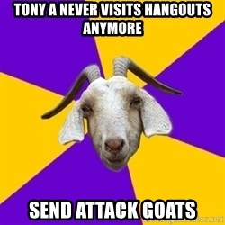 Premed Goat - Tony a never visits hangouts anymore Send attack goats