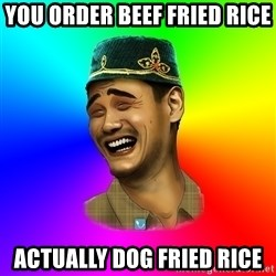 Typical tatar - YOU Order Beef Fried Rice Actually Dog Fried Rice