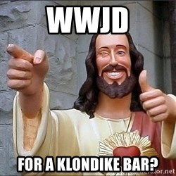 Jesus - WWJD for a Klondike Bar?