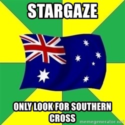 Typical Aussie - STARGAZE ONLY LOOK FOR SOUTHERN CROSS