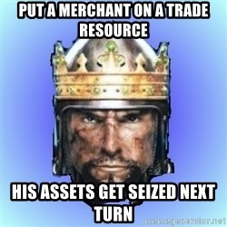 Medieval 2: Total War - put a merchant on a trade resource his assets get seized next turn