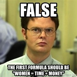 "Dwight Meme - False the first formula should be ""women = Time + money"""
