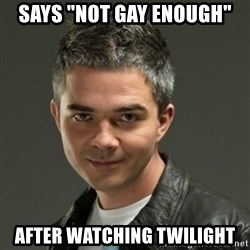 "Gaylord - says ""Not gay enough"" After watching twilight"