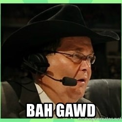Jim Ross - BAH GAWD