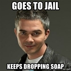 Gaylord - Goes to jail KEEPS DROPPING SOAP