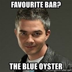 Gaylord - Favourite bar? The blue oyster