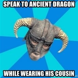 skyrim stan - Speak to ancient dragon while wearing his cousin