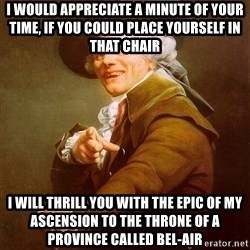 Joseph Ducreux - I would appreciate a minute of your time, if you could place yourself in that chair I will thrill you with the epic of my ASCENSION to the throne of a province called Bel-Air