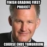 Paul Hilfinger - Finish grading first project Course ends tomorrow
