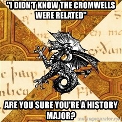 """History Major Heraldic Beast - """"I didn't Know the Cromwells were Related"""" are you sure you're a history major?"""