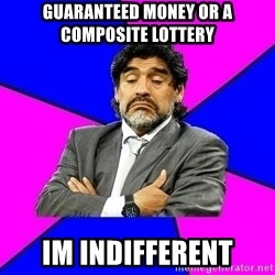 Indiference Maradona - GUARANTEED MONEY OR A COMPOSITE LOTTERY IM INDIFFERENT