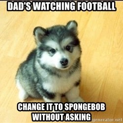 Baby Courage Wolf - Dad's watching football change it to spongebob without asking