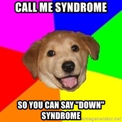 "Advice Dog - Call me syndrome So you can say ""down"" syndrome"
