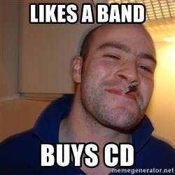 Good Guy Greg - Likes a band Buys CD