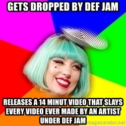 Lady GaGa Blue Hair Meme - gets dropped by def jam releases a 14 minut video that slays every video ever made by an artist under def jam