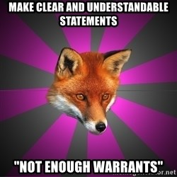 """Cynical Sexy Fox - make clear and understandable statements """"NOT enough warrants"""""""