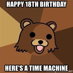 Pedobear - happy 18th birthday here's a time machine