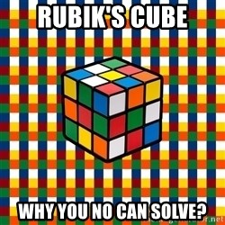 Typical_cuber - RUBIK'S CUBE WHY YOU NO CAN SOLVE?