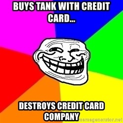 Trollface - buys tank with credit card... destroys credit card company