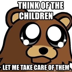 Pedobear Triste -       think of the children               Let me take care of them