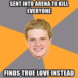 Advice Peeta - Sent into arena to kill everyone Finds true love instead