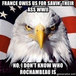 American Pride Eagle - france owes us for savin' their ass wwii no, i don't know who rochambeau is