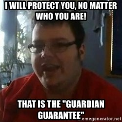 "Fat Kid Smiling - i will protect you, no matter who you are!  that is the ""guardian guarantee"""