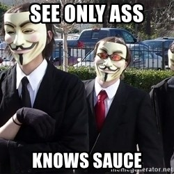 AnonymousA - See only ass knows sauce