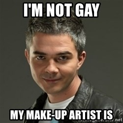 Gaylord - I'm not gay my make-up artist is