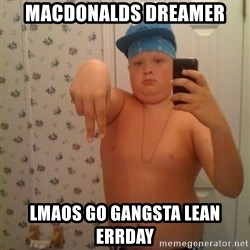 Cookie Gangster - Macdonalds Dreamer Lmaos go Gangsta lean eRRday