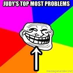 Trollface - JUDY'S TOP MOST PROBLEMS ↑