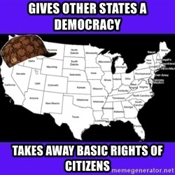 Scumbag United States - Gives other states a democracy takes away basic rights of citizens