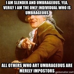 Joseph Ducreux - I am slender and umbrageous, yea, verily I am the only individual who is umbrageous all others who art umbrageous are merely impostors