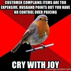 Retail Robin - Customer complains items are too expensive. husband points out you have no control over pricing cry with joy