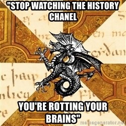 """History Major Heraldic Beast - """"Stop Watching the History Chanel You're rotting your Brains"""""""