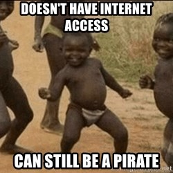 Third World Success - Doesn't have internet Access Can still be a pirate