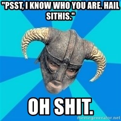 """skyrim stan - """"PSST, I KNOW WHO YOU ARE. HAIL SITHIS."""" OH SHIT."""