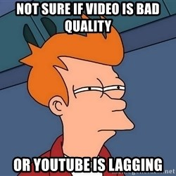 Futurama Fry - Not sure if video is bad quality or youtube is lagging