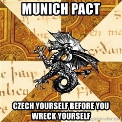 History Major Heraldic Beast - Munich Pact czech yourself before you wreck yourself