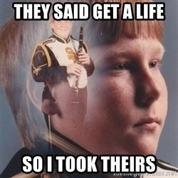 PTSD Clarinet Boy - they said get a life so i took theirs