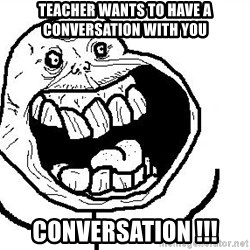 Happy Forever Alone - teacher wants to have a conversation with you conversation !!!