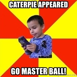 Pokemon Idiot - Caterpie appeared go master ball!
