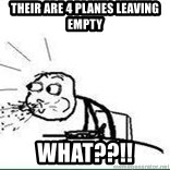 Cereal Guy Spit - their are 4 Planes leaving empty What??!!
